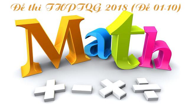 Đề luyện thi toán THPTQG 2018 (Đề 01-10)
