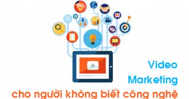 Video Marketing cho người không biết công nghệ