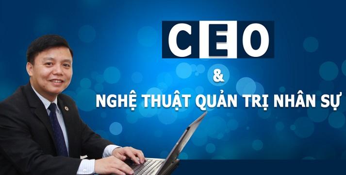 CEO và Nghệ thuật Quản trị Nhân sự