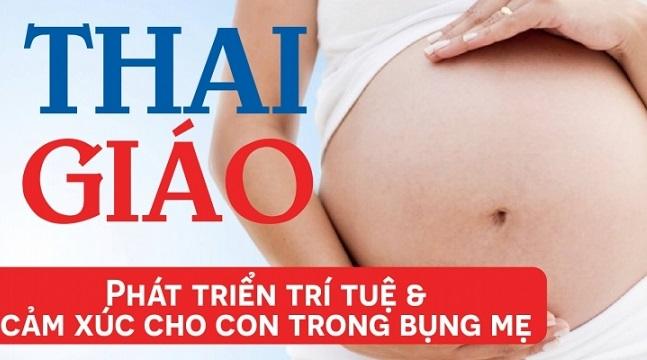 Thai giáo - Phát triển trí tuệ & cảm xúc cho con trong bụng mẹ