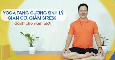 Yoga tăng cường sinh lý, giãn cơ, giảm stress dành cho nam giới