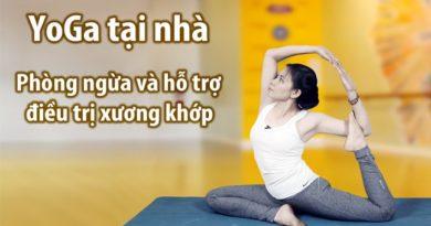 Yoga tại nhà - Phòng ngừa và hỗ trợ điều trị xương khớp