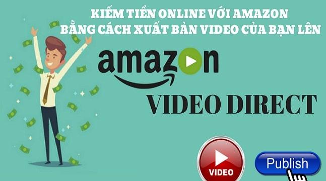 Kiếm tiền Online với Amazon bằng cách xuất bản Video lên Amazon Video Direct
