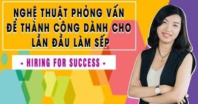 Nghệ thuật phỏng vấn để thành công dành cho lần đầu làm sếp - Hiring for success