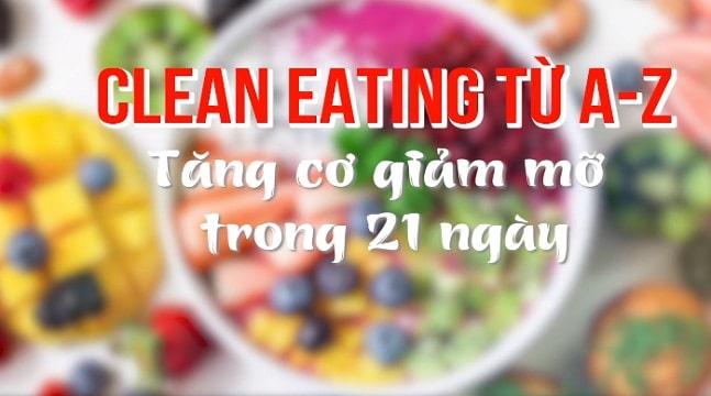 Clean Eating từ A-Z: Tăng cơ giảm mỡ trong 21 ngày
