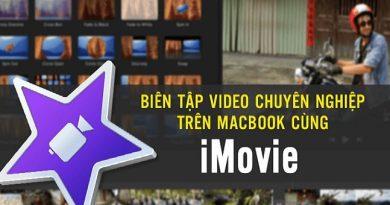 Biên tập video chuyên nghiệp trên Macbook cùng iMovie