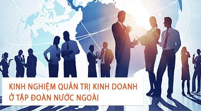Kinh nghiệm quản trị kinh doanh ở tập đoàn nước ngoài