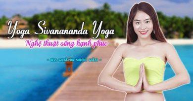 Yoga Sivanananda Yoga - Nghệ thuật sống hạnh phúc