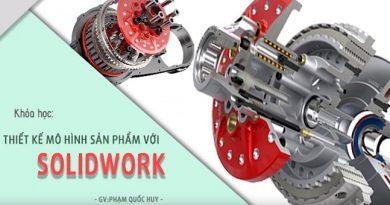 Thiết kế mô hình sản phẩm với Solidwork